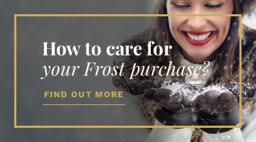 How to care for your Frost purchase?